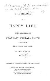 The Record of a Happy Life: Being Memorials of Franklin Whitall Smith, a Student of Princeton College