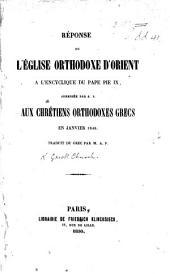Réponse de l'Église Orthodoxe d'Orient à l'Encyclique du Pape Pie IX., adressée par SS. aux Chrétiens Orthodoxes Grecs en Janvier 1848. Traduit du Grec par M. A. P.