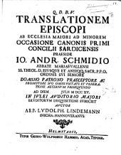 Resp. Translationem Episcopi ab Ecclesia majori ad minorem, occasione Canonis primi Concilii Sardicensis. Præs. J. A. Schmidio ... disquisitionisubjiciet A. L. L.