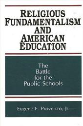 Religious Fundamentalism and American Education: The Battle for the Public Schools
