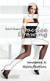 Practice Drawing - Workbook 3: Nylon Fashion