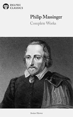 Delphi Complete Works of Philip Massinger  Illustrated  PDF