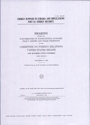Energy supplies in Eurasia and implications for U S  energy security   hearing PDF