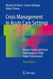Crisis Management in Acute Care Settings: Human Factors and Team Psychology in a High-Stakes Environment, Edition 3