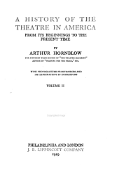 A History of the Theatre in America: From Its Beginnings to the Present Time, Volume 2