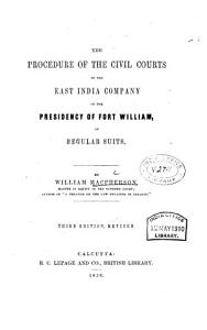 The Procedure of the Civil Courts of the East India Company in the Presidency of Fort William  in regular suits PDF