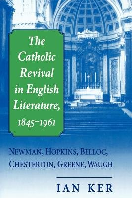 The Catholic Revival in English Literature, 1845-1961