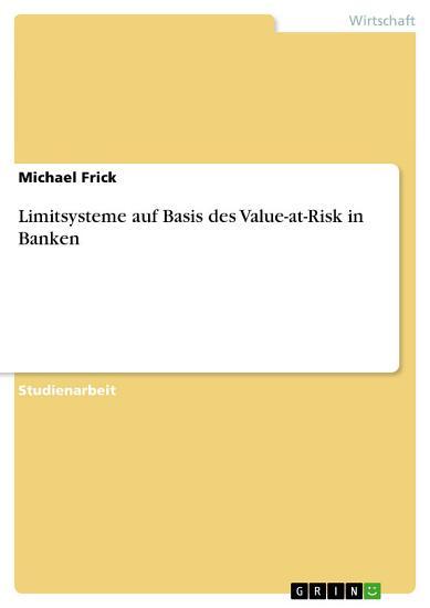 Limitsysteme auf Basis des Value at Risk in Banken PDF