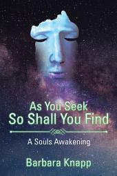 As You Seek so Shall You Find: A Souls Awakening