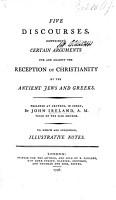 Five discourses  containing certain arguments for and against the reception of Christianity by the antient Jews and Greeks  etc PDF