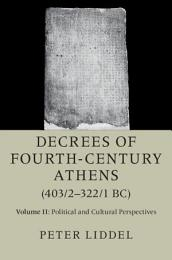 Decrees of Fourth-Century Athens (403/2–322/1 BC): Volume 2, Political and Cultural Perspectives