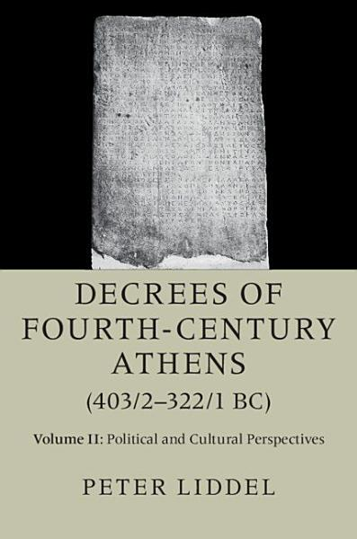 Decrees Of Fourth Century Athens 40323221 Bc Volume 2 Political And Cultural Perspectives