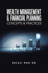 Wealth Management & Financial Planning: Concepts & Practices