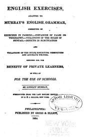 English Exercises, Adapted to Murray's English Grammar ...: Designed for the Benefit of Private Learners, as Well as for the Use of Schools