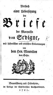 Versuch einer Uebersetzung der Briefe der Marquisin von Sévigné mit historischen und critischen Erläuterungen von dem Hrn. Mauvillon dem Sohn