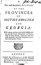 A New and Accurate Account of the Provinces of South-Carolina and Georgia: With Many Curious and Useful Observations ...