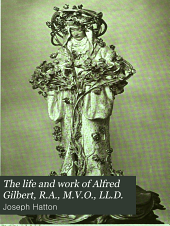 The Life and Work of Alfred Gilbert, R.A., M.V.O., LL.D.