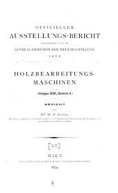 Holzbearbeitungs-Maschinen: (Gruppe XIII, Section 2) ; Bericht
