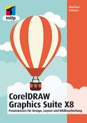 CorelDRAW Graphics Suite x8: Praxiswissen für Design, Layout und Bildbearbeitung