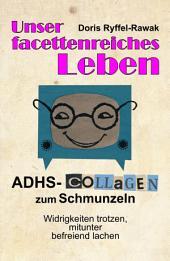 Unser facettenreiches Leben: ADHS-Collagen zum Schmunzeln