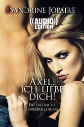 ((Audio)) Axel, ich liebe Dich! | Die erotische Liebeserklärung