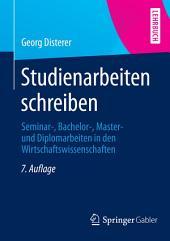 Studienarbeiten schreiben: Seminar-, Bachelor-, Master- und Diplomarbeiten in den Wirtschaftswissenschaften, Ausgabe 7