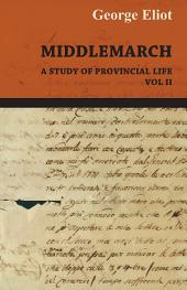Middlemarch - A Study of Provincial Life -: Volume 2