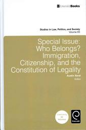 Special Issue: Who Belongs? : Immigration, Citizenship, and the Constitution of Legality