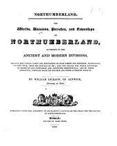 The Wards, Divisions, Parishes, and Townships of Northumberland, According to the Ancient and Modern Divisions, Shewing the Annual Value and Population of Each Parish and Township, Maintaining Its Own Poor, from the Returns of 1831, Etc