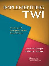 Implementing TWI: Creating and Managing a Skills-Based Culture