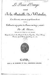 Le Prince d'Orange blessé à la Bataille de Waterloo, le 18 juin 1815, entre six & sept heures du soir: tableau ... exécuté par M. Odevaere