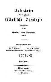 Zeitschrift für die gesammte katholische Theologie; hrsg. von der theologischen Facultät zu Wien. Verantwortliche Red. J. Scheiner und J. M. Häusle: Band 1