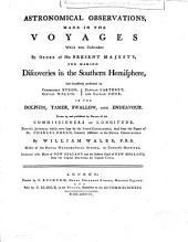 Astronomical Observation: Made in the Voyages which Were Undertaken ... for Making Discoveries in the Southern Hemisphere, and Successively Performed by Commodore Byron, Captain Wallis, Captain Carteret, and Captain Cook in the Dolphin, Tamer, Swallow, and Endeavor