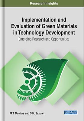 Implementation and Evaluation of Green Materials in Technology Development  Emerging Research and Opportunities PDF