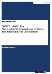 WiMAX vs UMTS   Eine Wirtschaftlichkeitsbetrachtung f  r kleine und mittelst  ndische Unternehmen PDF