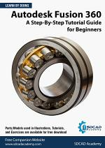 Autodesk Fusion 360: A Step-By-Step Tutorial Guide for Beginners