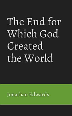 The End For Which God Created the World PDF