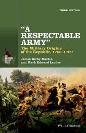 A Respectable Army: The Military Origins of the Republic, 1763-1789, Edition 3
