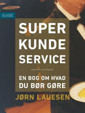 Superkundeservice: en bog om hvad du bør gøre