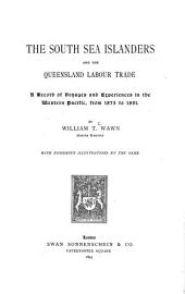 The South Sea Islanders and the Queensland Labour Trade: A Record of Voyages and Experiences in the Western Pacific, from 1875 to 1891, Volume 1