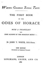 The First Book of the Odes of Horace: With a Vocabulary and Some Account of the Horatian Metres &c