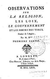 Observations sur la religion, les loix, le gouvernement et les moeurs des Turcs. Traduit de l'anglois par M. B*** [Claude-François Bergier]