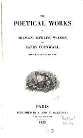 The Poetical Works of Milman, Bowles, Wilson and Barry Cornwall: Complete in One Volume