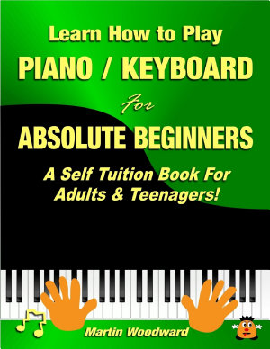 Learn How to Play Piano Keyboard for Absolute Beginners  A Self Tuition Book for Adults and Teenagers  PDF