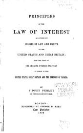 Principles of the Law of Interest as Applied by Courts of Law and Equity in the United States and Great Britain: And the Text of the General Interest Statutes in Force in the United States, Great Britain and the Dominion of Canada