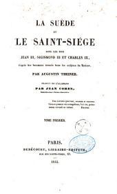 La Suède et le saint-siége [i.e. siège] sous les rois Jean III, Sigismond III, et Charles IX: d'après des documents trouvés dans les archives du Vatican, Volume1
