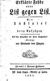 Erklärte Fehde oder List gegen List. Ein Lustspiel in drey Aufz. Wien 1787
