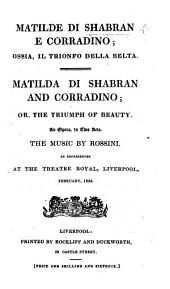 Matilde di Shabran e Corradino; ossia, il Trionfo della Beltà. Matilda di Shabran and Corradino; or the Triumph of Beauty. An opera in two acts, etc. [By Ferretti.] Ital. & Eng