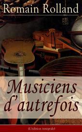 Musiciens d'autrefois (L'édition intégrale): Histoire de l'opéra avec les biographies de Mazarin, Jean-Baptiste Lully, Grétry, Mozart, Beethoven…