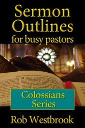 Sermon Outlines for Busy Pastors: Colossians Series
